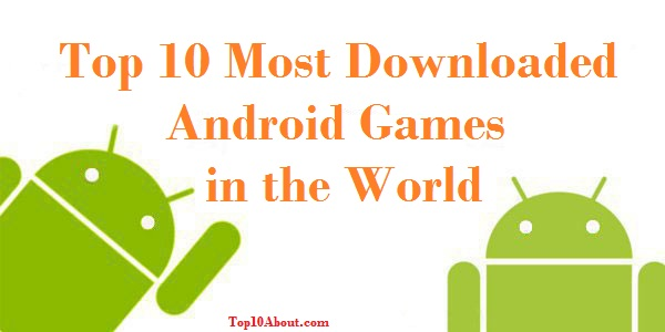 Top 10 Most Downloaded Android Games in the World