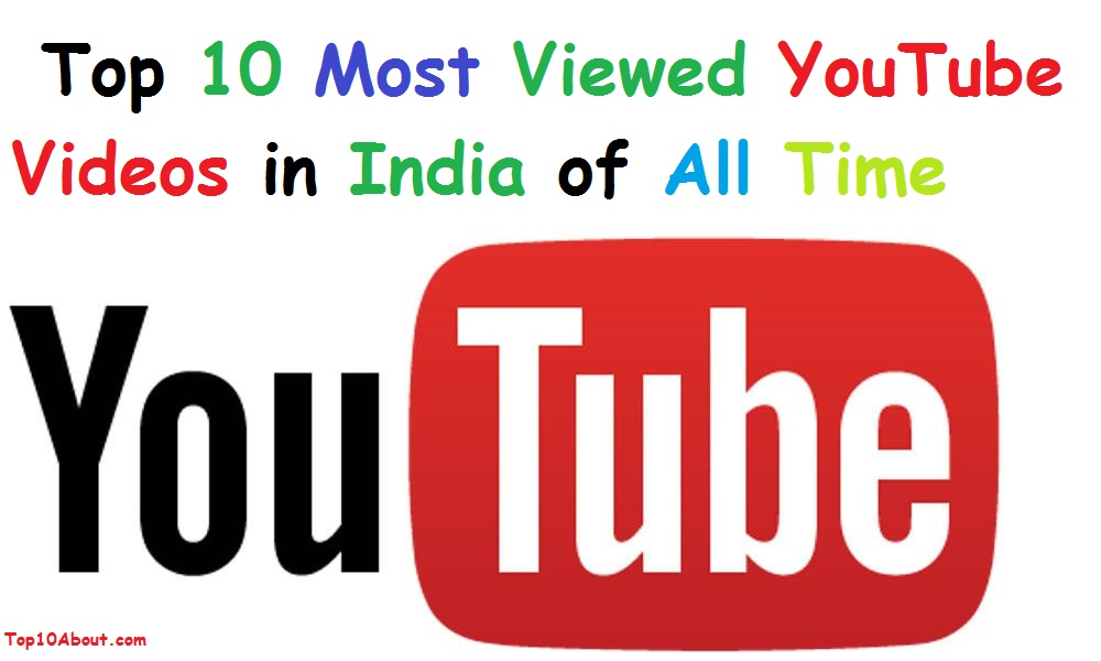 Top 10 Most Viewed YouTube Videos in India of All Time