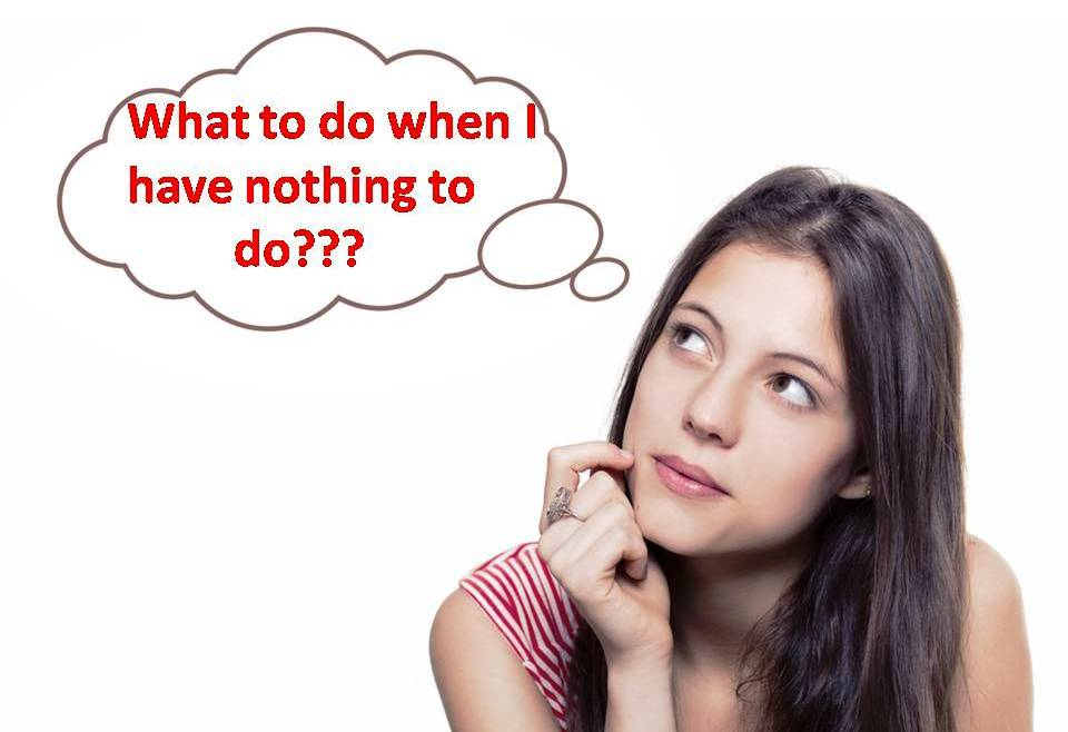 Top 10 Things To Do When You Have Nothing To Do