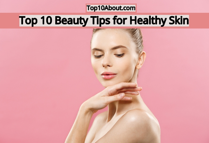Top 10 Beauty Tips for Healthy Skin