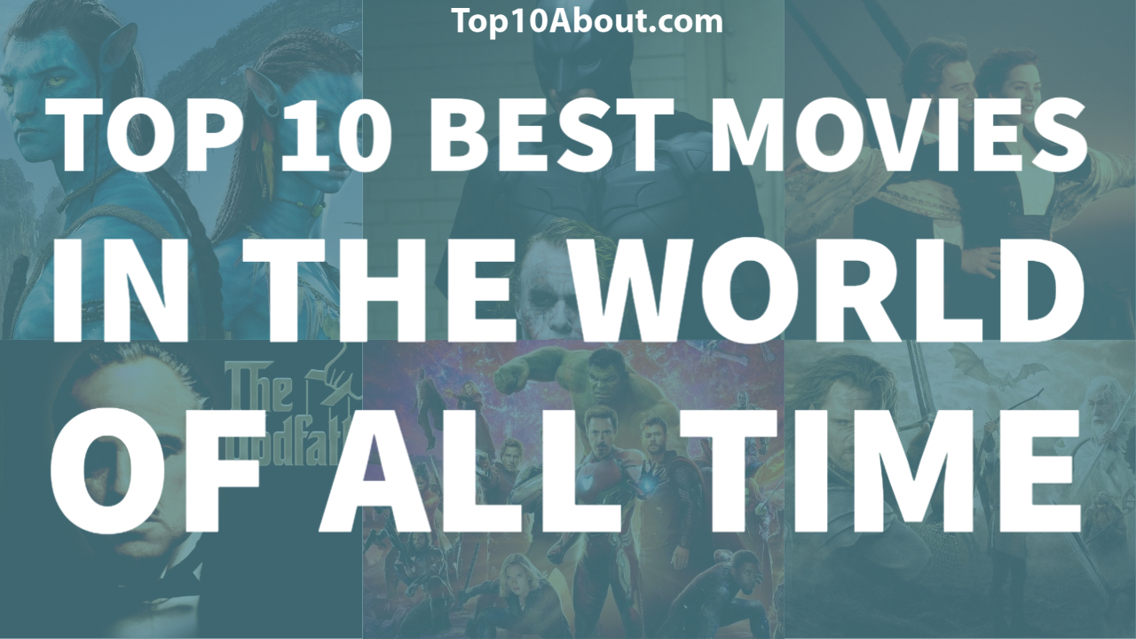 Top 10 Best Movies In The World Of All Time Top 10 About